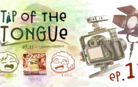 Tip of the Tongue Ep 11- CINEMATOGRAPHY 101 (ft. SBN3)